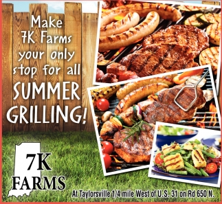 Make 7K Farms Your Only Stop For All Summer Grilling!